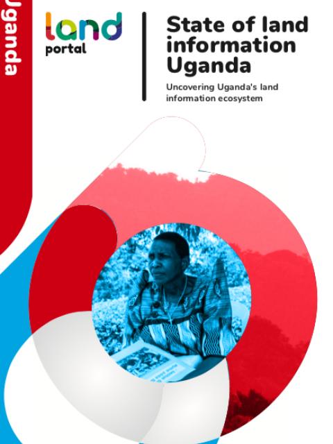 State of Land Information Uganda: Uncovering Uganda's Land Information Ecosystem cover image